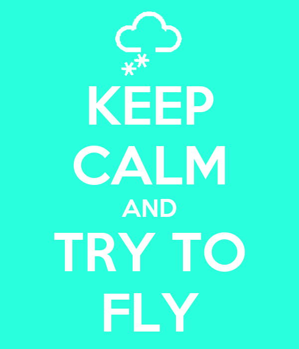 KEEP CALM AND TRY TO FLY