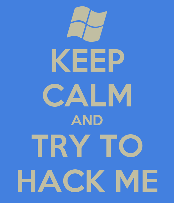 KEEP CALM AND TRY TO HACK ME