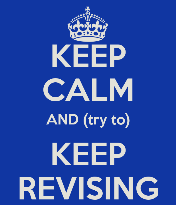 KEEP CALM AND (try to) KEEP REVISING
