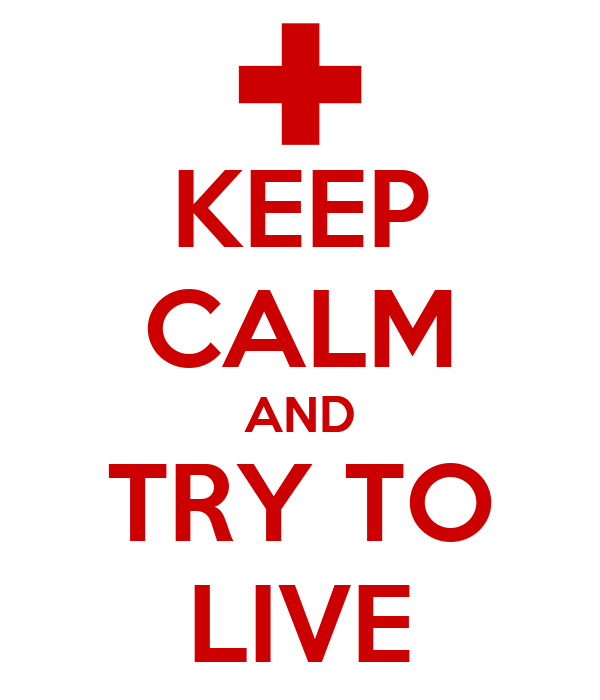 KEEP CALM AND TRY TO LIVE