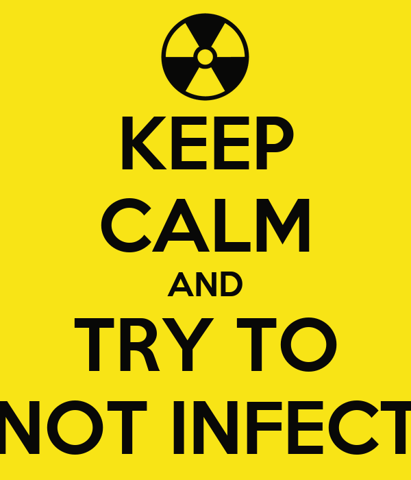 KEEP CALM AND TRY TO NOT INFECT