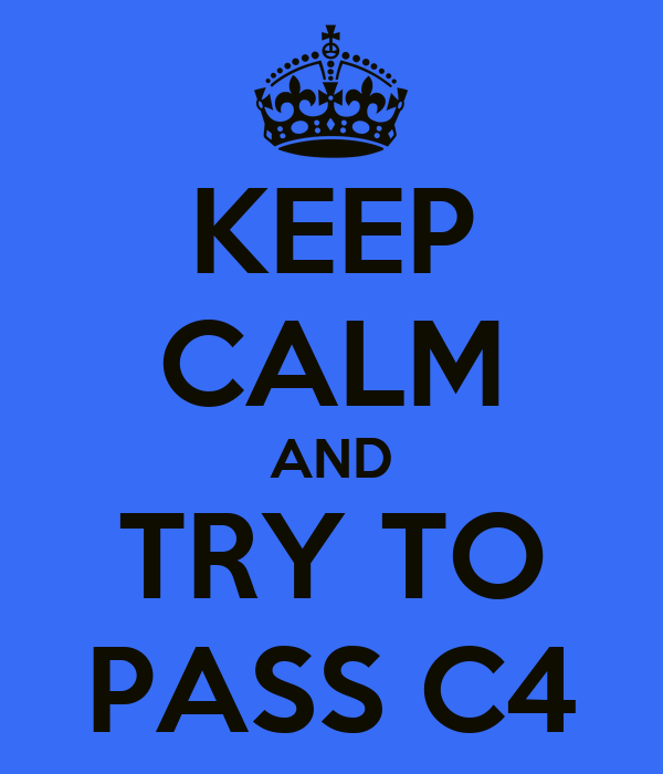 KEEP CALM AND TRY TO PASS C4
