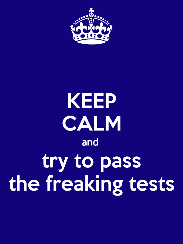 KEEP CALM and  try to pass the freaking tests