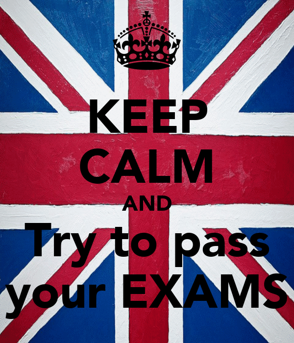 KEEP CALM AND Try to pass your EXAMS