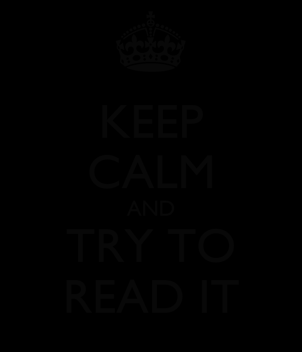 KEEP CALM AND TRY TO READ IT