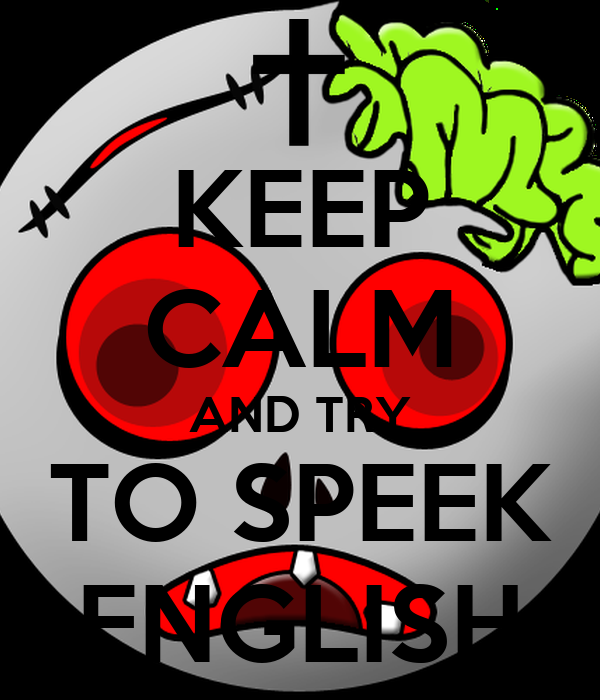 KEEP CALM AND TRY TO SPEEK ENGLISH