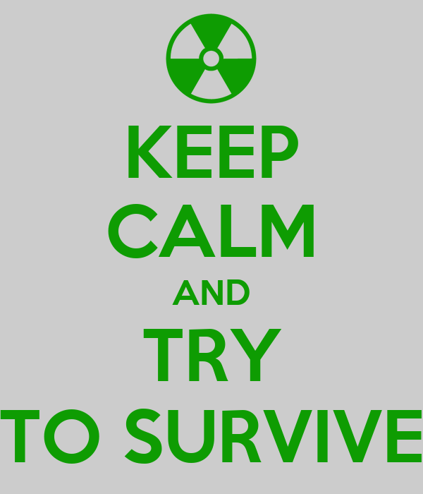 KEEP CALM AND TRY TO SURVIVE