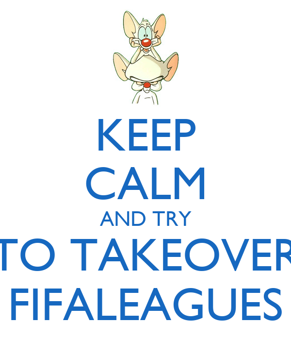 KEEP CALM AND TRY TO TAKEOVER FIFALEAGUES
