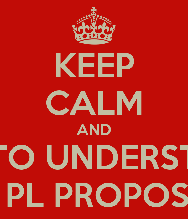 KEEP CALM AND TRY TO UNDERSTAND THE PL PROPOSALS
