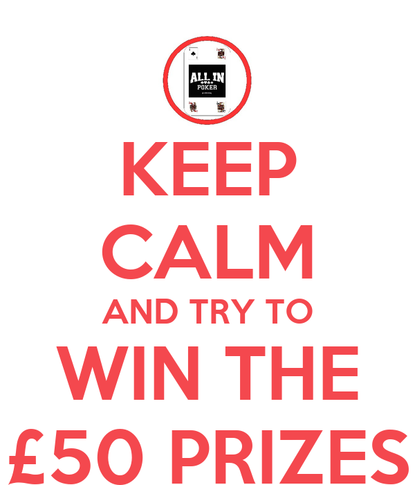 KEEP CALM AND TRY TO WIN THE £50 PRIZES
