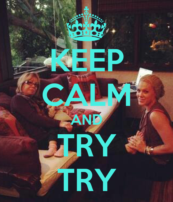 KEEP CALM AND TRY TRY