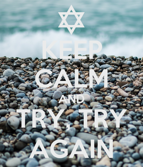KEEP CALM AND TRY, TRY AGAIN