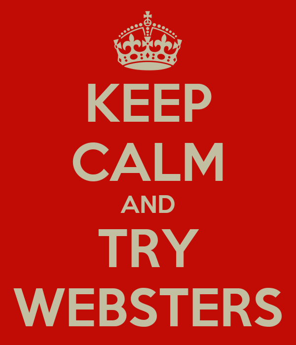 KEEP CALM AND TRY WEBSTERS