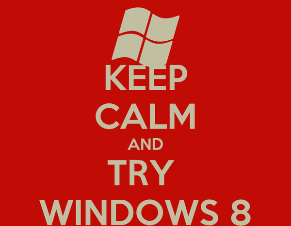 KEEP CALM AND TRY  WINDOWS 8