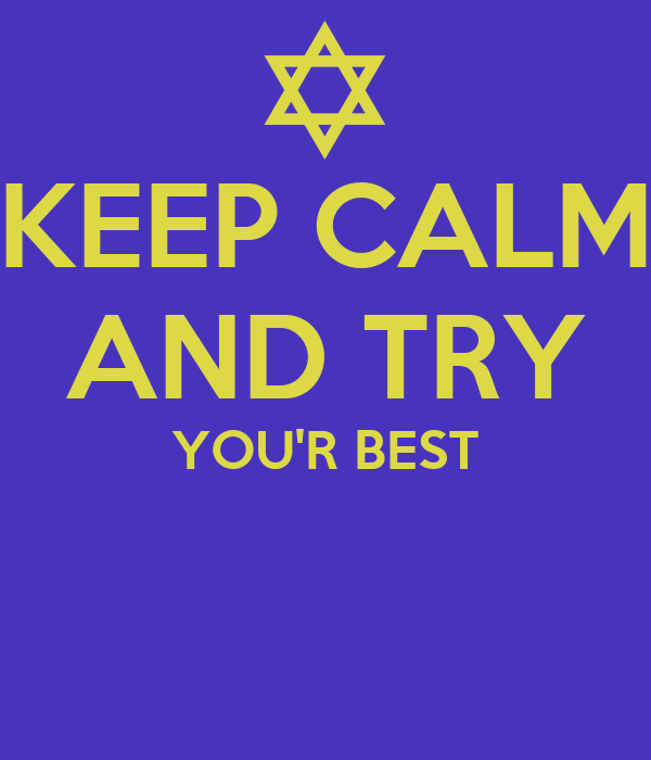KEEP CALM AND TRY YOU'R BEST