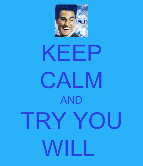 KEEP CALM AND TRY YOU WILL