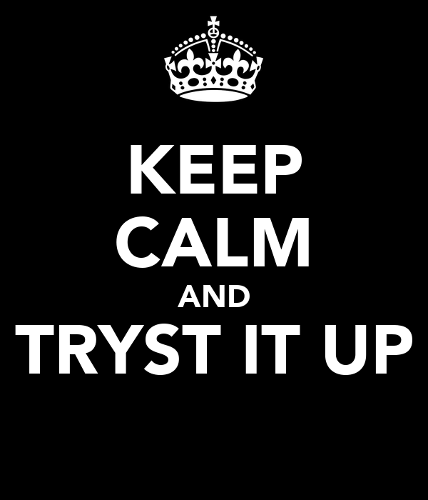 KEEP CALM AND TRYST IT UP