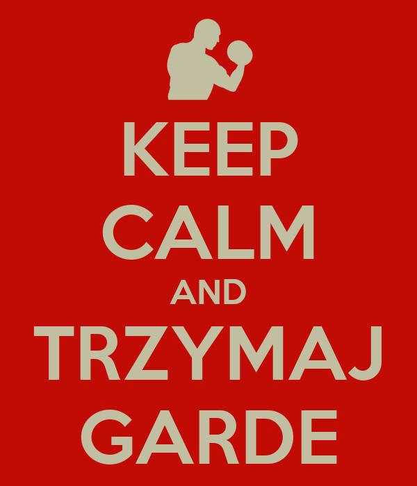 KEEP CALM AND TRZYMAJ GARDE