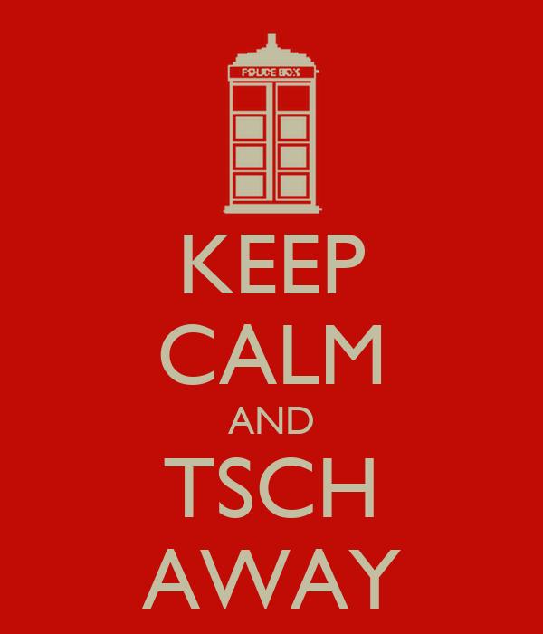 KEEP CALM AND TSCH AWAY