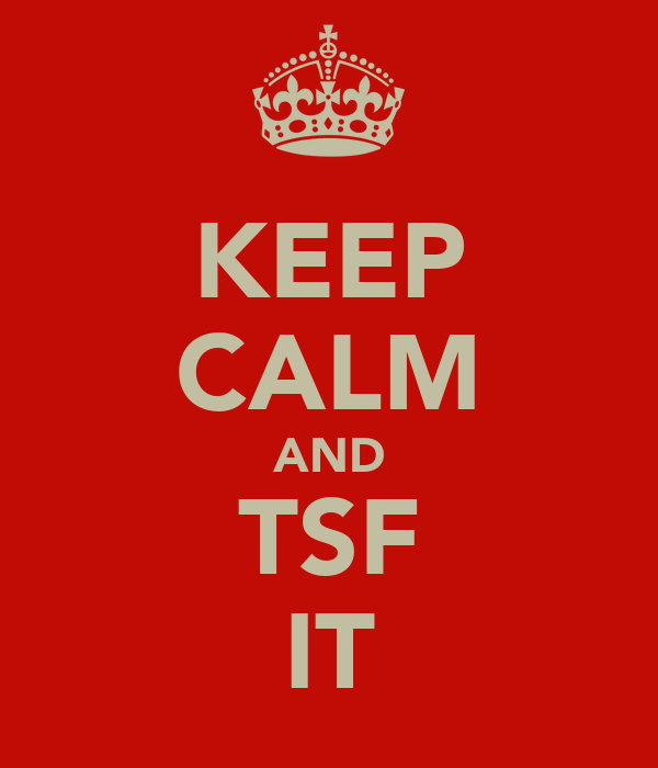 KEEP CALM AND TSF IT