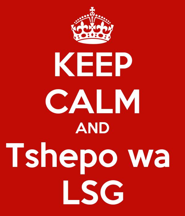 KEEP CALM AND Tshepo wa  LSG
