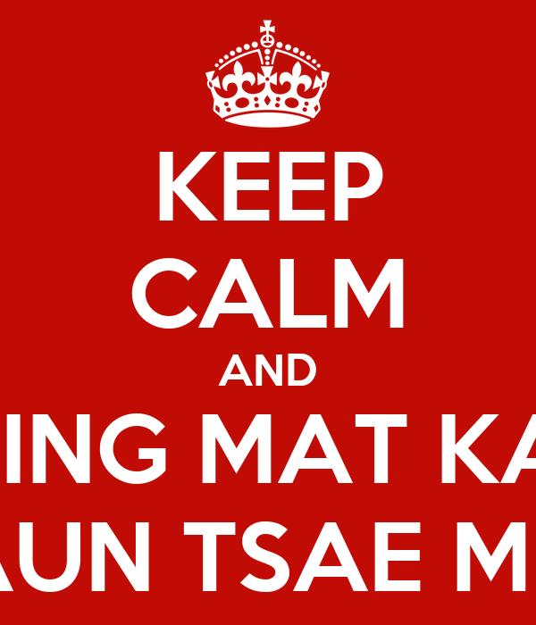 KEEP CALM AND TSING MAT KAU GAUN TSAE MUN
