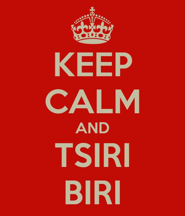 KEEP CALM AND TSIRI BIRI