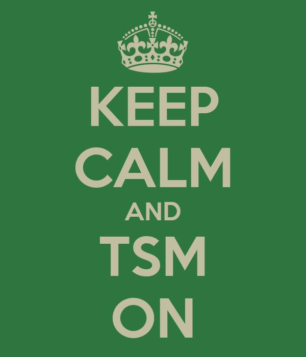 KEEP CALM AND TSM ON