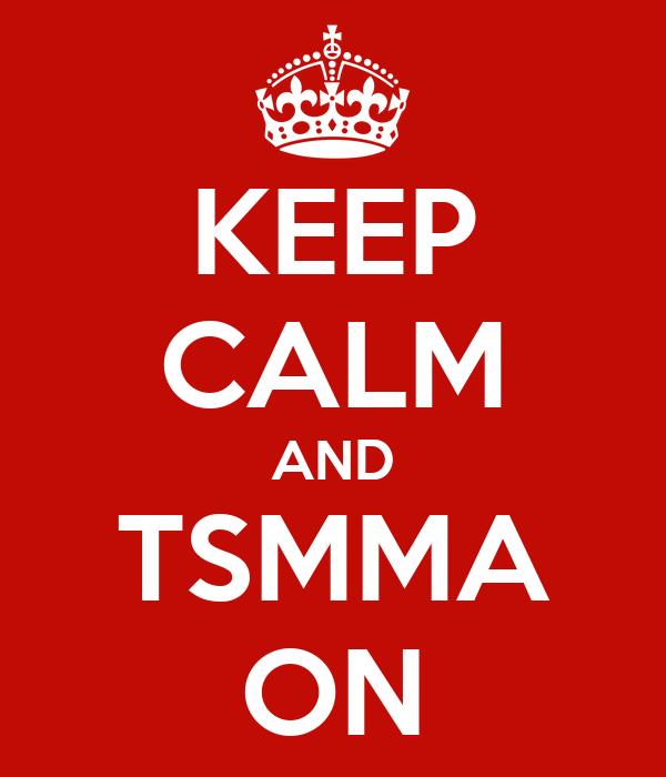 KEEP CALM AND TSMMA ON