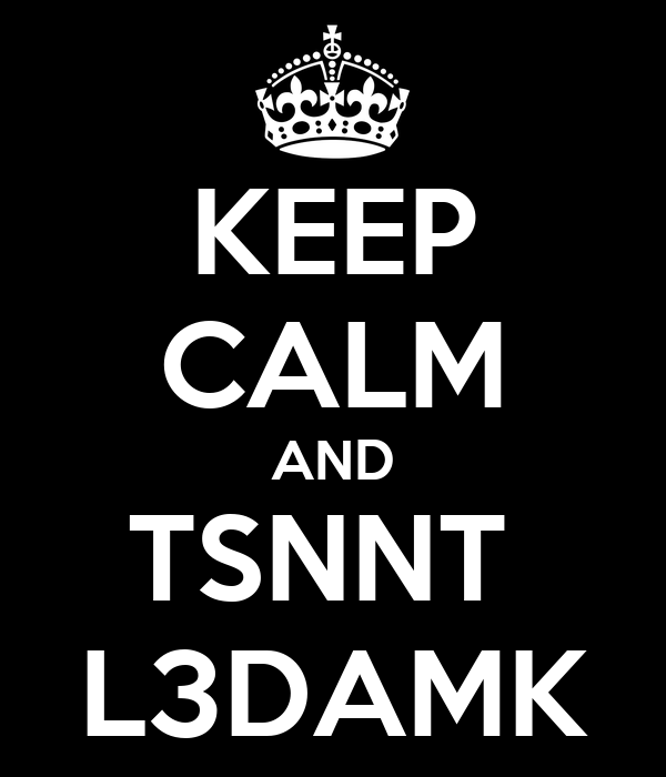 KEEP CALM AND TSNNT  L3DAMK