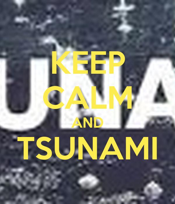 KEEP CALM AND TSUNAMI
