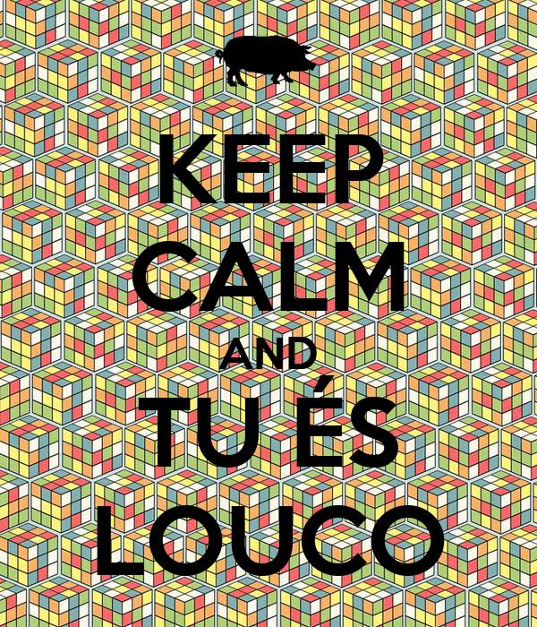 KEEP CALM AND TU ÉS LOUCO