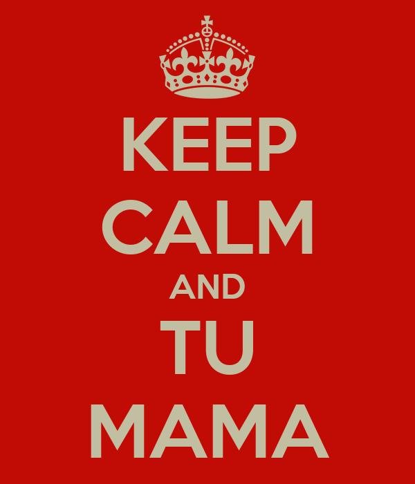 KEEP CALM AND TU MAMA