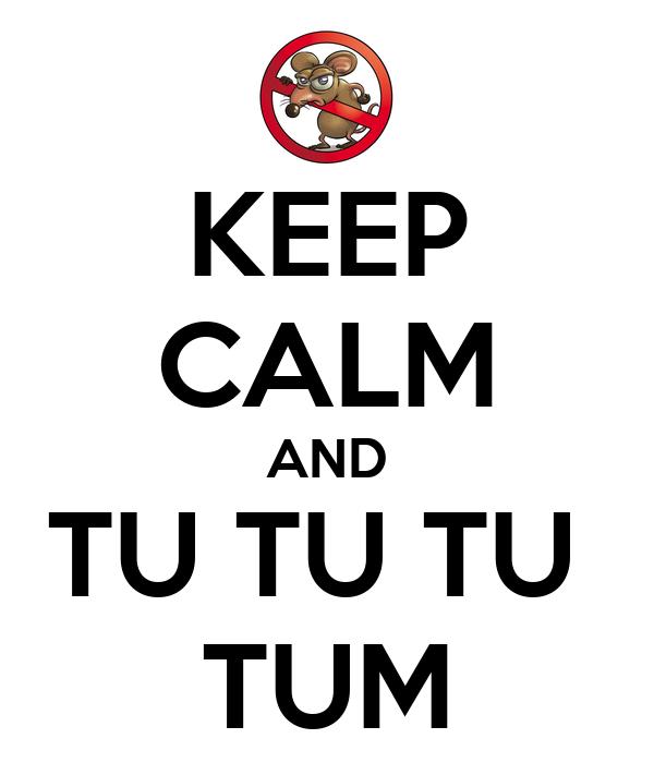 KEEP CALM AND TU TU TU  TUM
