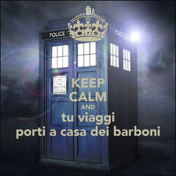 KEEP CALM AND tu viaggi porti a casa dei barboni