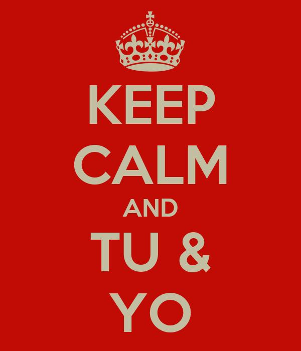 KEEP CALM AND TU & YO