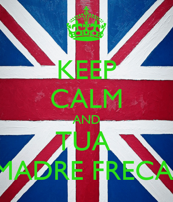 KEEP CALM AND TUA  MADRE FRECA