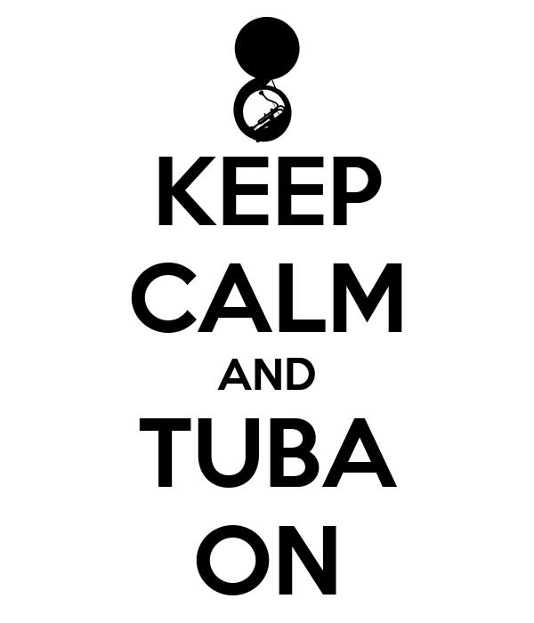 KEEP CALM AND TUBA ON