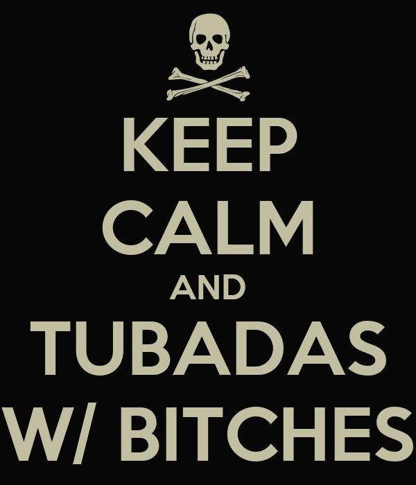 KEEP CALM AND TUBADAS W/ BITCHES