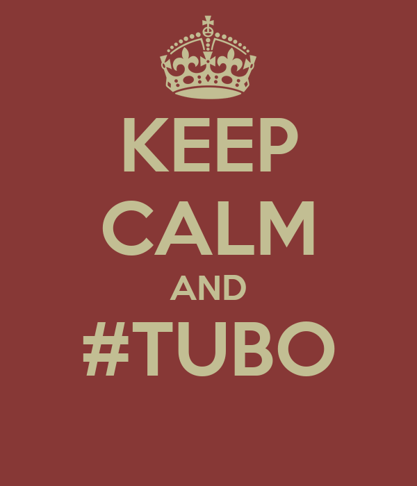 KEEP CALM AND #TUBO