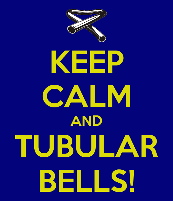 KEEP CALM AND TUBULAR BELLS!