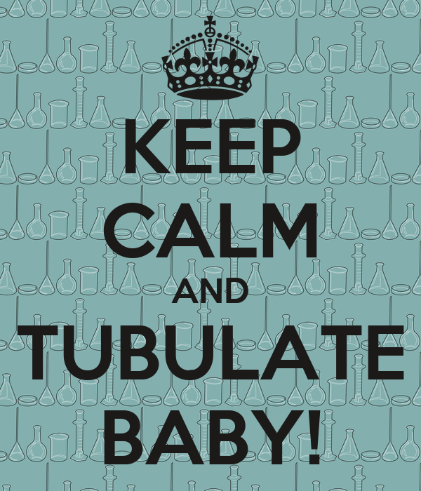 KEEP CALM AND TUBULATE BABY!