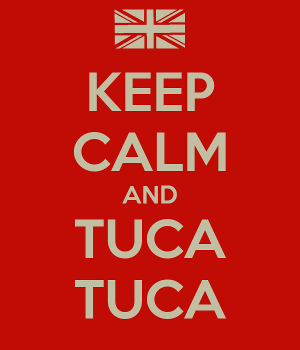KEEP CALM AND TUCA TUCA