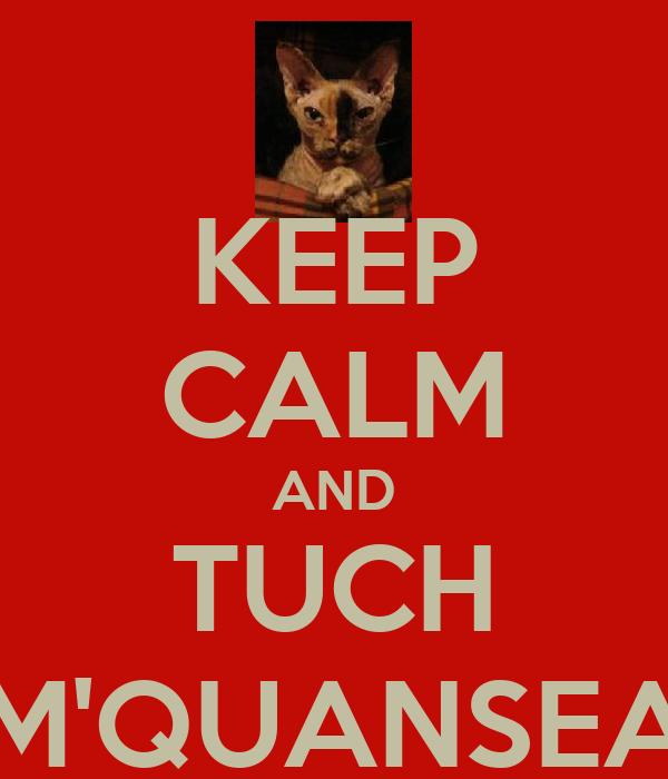KEEP CALM AND TUCH M'QUANSEA
