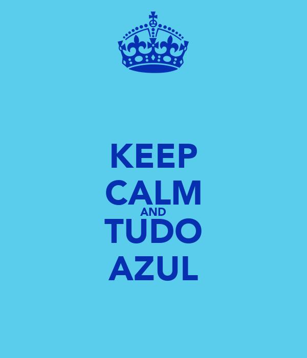 KEEP CALM AND TUDO AZUL