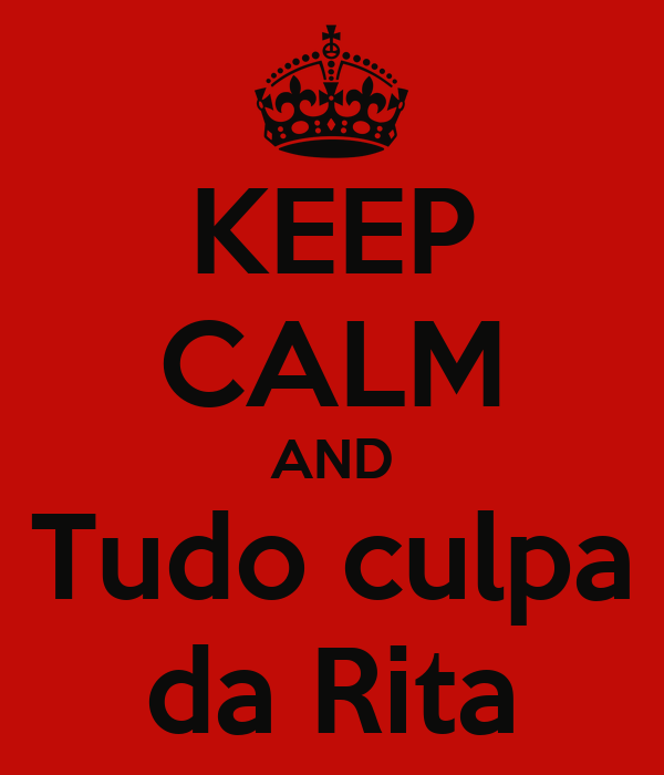 KEEP CALM AND Tudo culpa da Rita