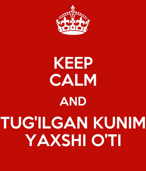 KEEP CALM AND TUG'ILGAN KUNIM YAXSHI O'TI
