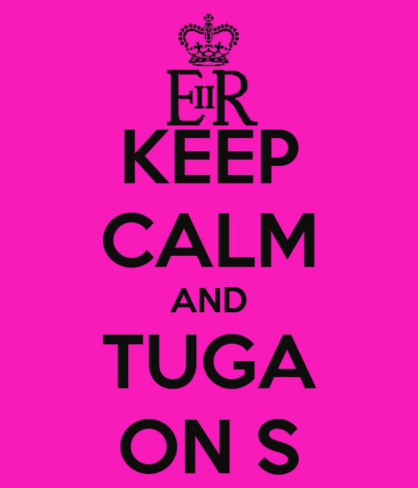 KEEP CALM AND TUGA ON ∞