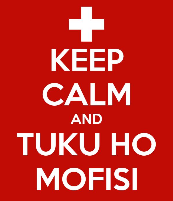 KEEP CALM AND TUKU HO MOFISI
