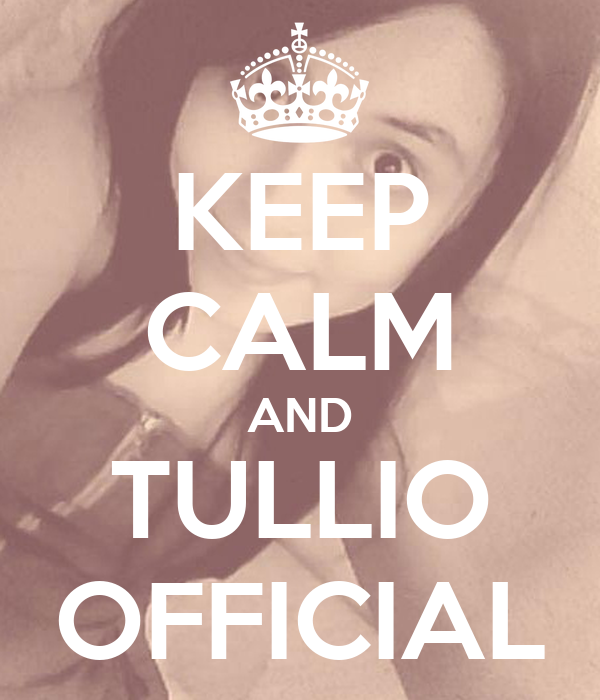 KEEP CALM AND TULLIO OFFICIAL